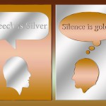 Speech is silver; silence…