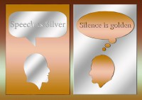 IMAGE: Speech is silver; silence is golden.