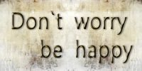 IMAGE: In every life we have some trouble. / But when you worry, you make it double. // Don't worry, be happy. //