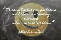 IMAGE: We cannot solve our problems with the same thinking we used when we created them.
