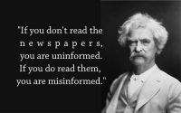 IMAGE: If you don't read the newspaper, you're uninformed. If you read the newspaper, you're mis-informed. [If you don't read the newspapers, you are uninformed. If you do read them, you are misinformed.]